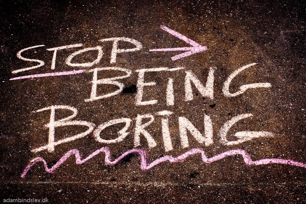 Stop being boring